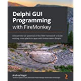 Delphi GUI Programming with FireMonkey: Unleash the full potential of the FMX framework to build exciting cross-platform apps