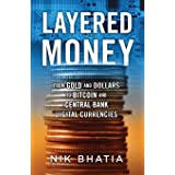 Layered Money: From Gold and Dollars to Bitcoin and Central Bank Digital Currencies
