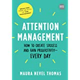 Attention Management: How to Create Success and Gain Productivity - Every Day: 0