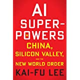 AI Superpowers: China, Silicon Valley and the New World Order