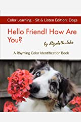 Hello Friend! How Are You? Color Learning Sit & Listen Edition: Dogs: A Rhyming Color Identification Book (Hello Friends: Dogs) ペーパーバック