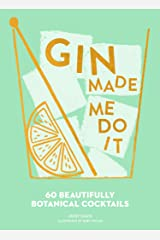 Gin Made Me Do It: 60 Beautifully Botanical Cocktails Kindle Edition