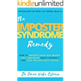 Imposter Syndrome Remedy: How to improve your self-worth, feel confident about yourself, and stop feeling like a fraud! (Psyc