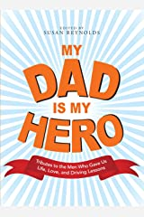 My Dad Is My Hero: Tributes to the Men Who Gave Us Life, Love, and Driving Lessons ペーパーバック