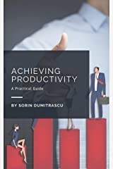 Achieving Productivity: A Practical Guide Kindle Edition