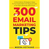 300 Email Marketing Tips: Critical Advice And Strategy To Turn Subscribers Into Buyers & Grow A Six-Figure Business With Em