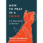 How to Pray in a Crisis: A 4-Step Guide to Renewal