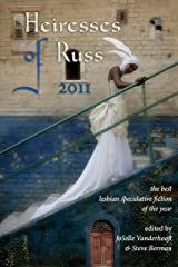 Heiresses of Russ 2011: The Year's Best Lesbian Speculative Fiction Kindle Edition