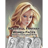 Beautiful Fantasy Women Faces Grayscale Coloring Book: 30 Beautiful Fantasy Girls With Grayscale Coloring Pages For Adults