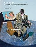 Francis Bacon: Painting, Philosophy, Psychoanalysis (Francis…