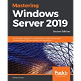 Mastering Windows Server 2019 - Second Edition: The complete guide for IT professionals to install and manage Windows Server