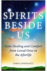 Spirits Beside Us: Gain Healing and Comfort from Loved Ones in the Afterlife Kindle Edition
