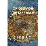 On Old Age: Cicero De Senectute