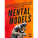 Mental Models: 30 Thinking Tools that Separate the Average From the Exceptional. Improved Decision-Making, Logical Analysis,