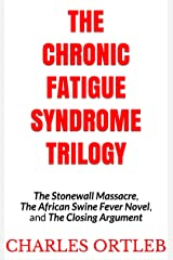The Chronic Fatigue Syndrome Trilogy: The Stonewall Massacre, The African Swine Fever Novel, and The Closing Argument Kindle Edition
