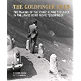 """Steffen Appel and Peter Waelty: The Goldfinger Files: The Making of the Iconic Alpine Sequence in the James Bond Movie """"Goldf"""