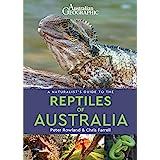 Australian Geographic A Naturalist's Guide to the Reptiles of Australia: 2/e