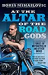 At the Altar of the Road Gods: Stories of motorcycles and other drugs