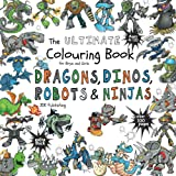 The Ultimate Colouring Book for Boys & Girls - Dragons Dinos Robots Ninjas: Fantasy for Children Ages 4 5 6 7 8 9 10 - big, s