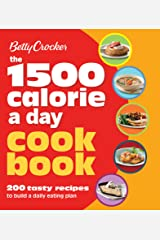 Betty Crocker: The 1500 Calorie a Day Cookbook: 200 Tasty Recipes to Build a Daily Eating Plan (Betty Crocker Cooking) Kindle Edition
