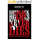 Sherlock Holmes Never Dies - Collection Ten: Five New Sherlock Holmes Mysteries (English Edition)