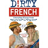 """Dirty French: Second Edition: Everyday Slang from """"What's Up?"""" to """"F*%# Off!"""""""