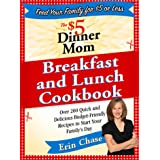 The $5 Dinner Mom Breakfast and Lunch Cookbook: 200 Recipes for Quick, Delicious, and Nourishing Meals That Are Easy on the B