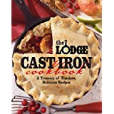 Lodge Cast Iron Cookbook, The: A Treasury of Timeless, Delicious Recipes