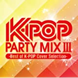 K-POP PARTY MIX III -Best of K-POP Cover Selection-