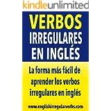 Verbos Irregulares en Inglés: La forma más fácil de aprender los verbos irregulares en inglés (Spanish Edition)