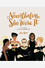 Nevertheless, She Wore It: 50 Iconic Fashion Moments Kindle Edition