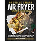 Breville Smart Air Fryer Oven Cookbook for Beginners: 600 Simple, Healthy and Affordable Recipes to Cook with Air Fryer and B