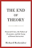 The End of Theory: Financial Crises, the Failure of Economics, and the Sweep of Human Interaction (English Edition)