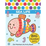 Dot Markers Activity Book : Sea Life: Easy Guided BIG DOTS | Do a dot page a day | Gift For Kids Ages 1-3, 2-4, 3-5, Baby, To