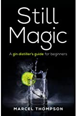 Still Magic: A gin distiller's guide for beginners Kindle Edition