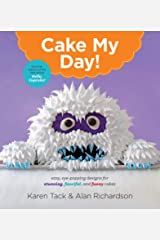 Cake My Day!: Easy, Eye-Popping Designs for Stunning, Fanciful, and Funny Cakes Kindle Edition