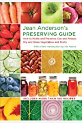 Jean Anderson's Preserving Guide: How to Pickle and Preserve, Can and Freeze, Dry and Store Vegetables and Fruits Kindle Edition