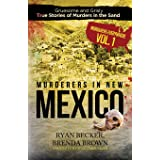 Murderers in New Mexico: Gruesome and Grisly True Stories of Murders in the Sand: 1