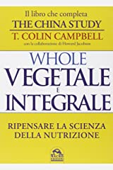 Whole. Vegetale e integrale. Ripensare la scienza della nutrizione Paperback
