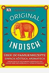 Original indisch: Über 130 Familienrezepte. Einfach, köstlich, aromatisch Hardcover