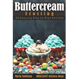 Buttercream Frosting: 25 Amazing Step by Step Recipes