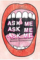 Ask Me, Ask Me, Ask Me: Random Questions for Awesome Conversations Paperback