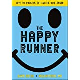 The Happy Runner: Love the Process, Get Faster, Run Longer