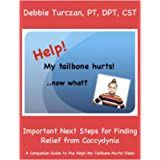 Help! My Tailbone Hurts!...Now What?: Important Next Steps for Finding Relief from Coccydynia