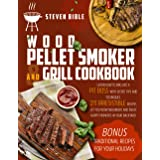 Wood Pellet Smoker And Grill Cookbook: Learn How To BBQ Like A Pit Boss With Secret Tips And Techniques. 211 Irresistible Rec