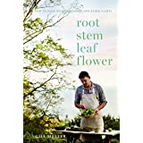 Root, Stem, Leaf, Flower: How to Cook with Vegetables and Other Plants