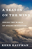 A Season on the Wind: Inside the World of Spring Migration (English Edition)