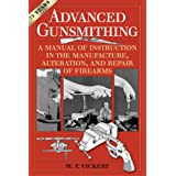 Advanced Gunsmithing: A Manual of Instruction in the Manufacture, Alteration, and Repair of Firearms (75th Anniversary Editio