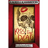 Kiss the Dead (Anita Blake Vampire Hunter Book 21)