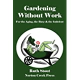 Gardening Without Work: For the Aging, the Busy & the Indolent: 1